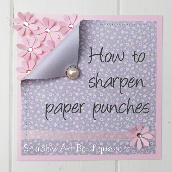 Shabby Art Boutique - How to sharpen paper punches #1