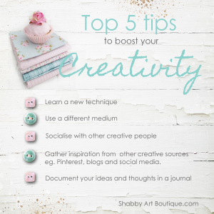 Shabby Art Boutique - Top 5 tips to boost your Creativity