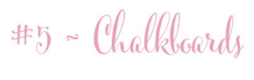 5 - chalkboards