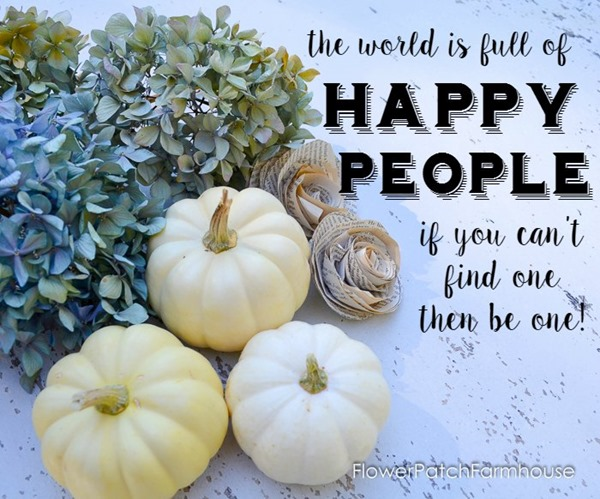 The-World-is-full-of-Happy-People-inspiration-FlowerPatchFarmhouse.com-4-of-4