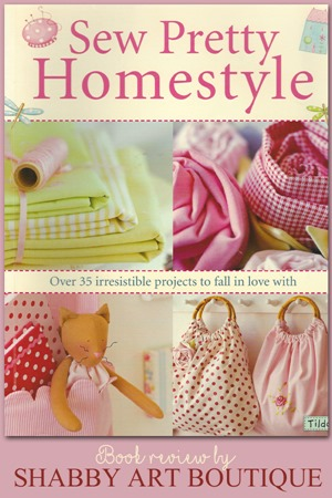 Book Review - Sew Pretty Homestyle by Shabby Art Boutique
