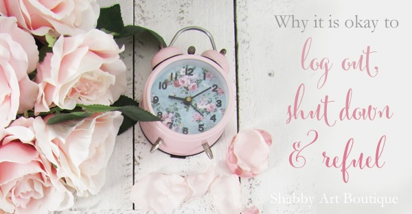 Why it i sokay to log off shut down and refuel by Shabby Art Boutique