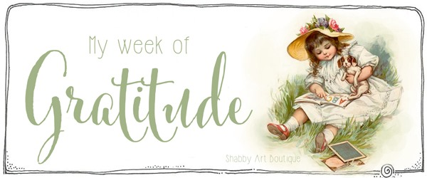 My week of Gratitude - Shabby Art Boutique