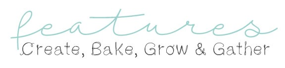 Features for Create-bake-grow-and-gather