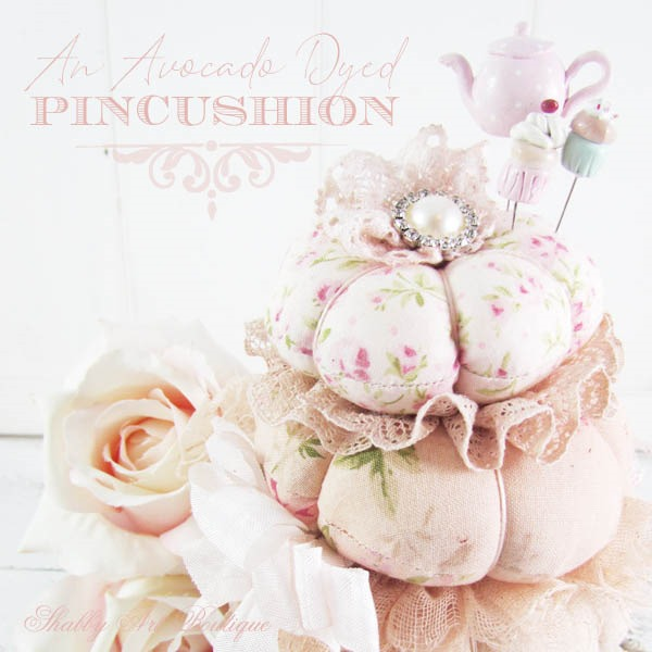 How to make my avocdo dyed pincushion tutorial at Shabby Art Boutique