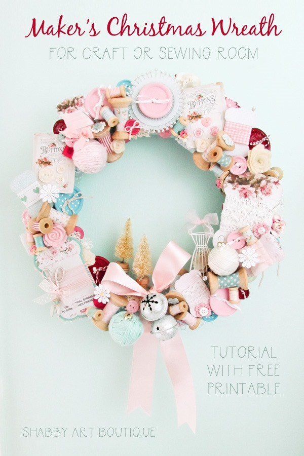 How to make a Christmas wreath for the craft or sewing room using crafting supplies - DIY tutorial and free printable for Makers Christmas Wreath from Shabby Art Boutique