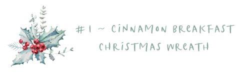 1 - Cinnamon breakfast christmas wreath